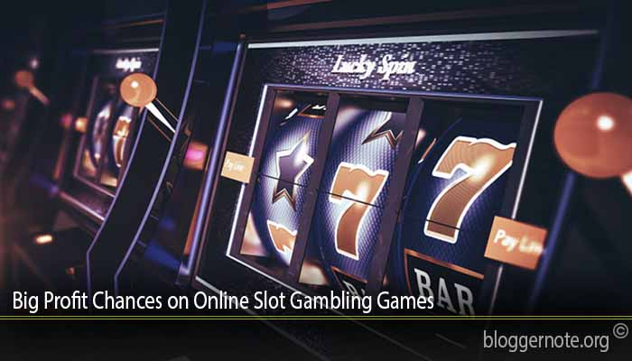 Big Profit Chances on Online Slot Gambling Games